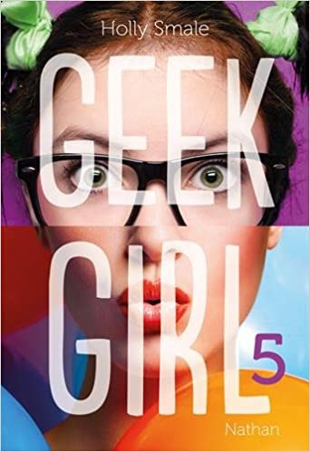 Geek Girl - Tome 5 - Holly Smale