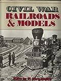 Civil War Railroads and Models, Edwin P. Alexander, 0517665573