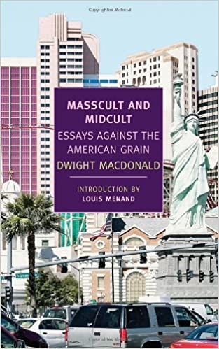 masscult and midcult essays against the american grain new york masscult and midcult essays against the american grain new york review books classics dwight macdonald john summers louis menand 9781590174470