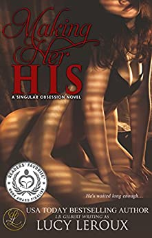 Making Her His (A Singular Obsession Book 1) by [Leroux, Lucy]