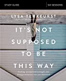 Product picture for Its Not Supposed to Be This Way Study Guide: Finding Unexpected Strength When Disappointments Leave You Shattered by Lysa TerKeurst