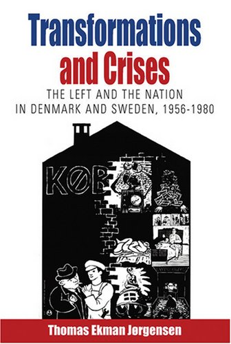 Transformations and Crises: The Left and the Nation in Denmark and Sweden, 1956-1980 (Protest, Culture & Society)