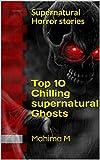 Chilling supernatural ghosts – Top 10 fantasy Adventure Horror thriller Action: Supernatural Horror stories