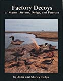 Factory Decoys of Mason, Stevens, Dodge, and Peterson, John Delph and Shirley Delph, 0916838331