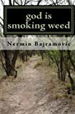 God Is Smoking Weed, Nermin Bajramovic, 144991294X