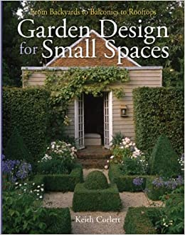 Garden Design For Small Spaces From Backyards To Balconies To