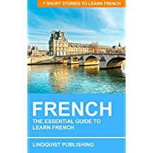 French: The Essential Guide to Learn French: 7 Short Stories to Learn French
