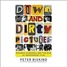Down and Dirty Pictures: Miramax, Sundance and the Rise of Independent Film Audiobook by Peter Biskind Narrated by Phil Gigante