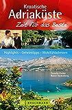Kroatische Adriaküste – Zeit für das Beste: Highlights – Geheimtipps – Wohlfühladressen