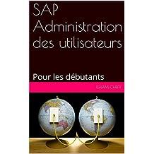 SAP Administration des utilisateurs: Pour les débutants (French Edition)
