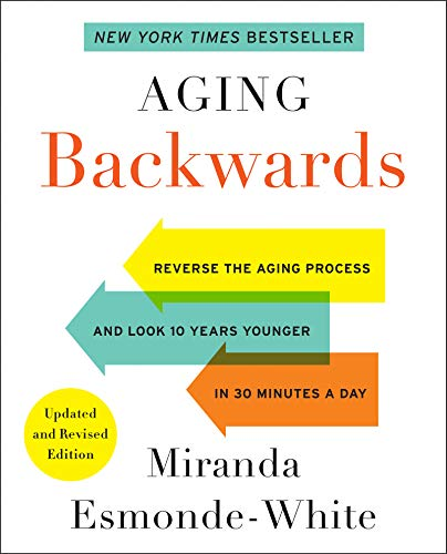 Aging Backwards: Updated and Revised Edition: Reverse the Aging Process and Look 10 Years Younger in