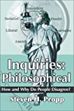 Inquiries: Philosophical:How and Why Do People Disagree?, Steven H. Propp, 059565181X