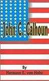 John C. Calhoun, Von Holst H., 0898755417