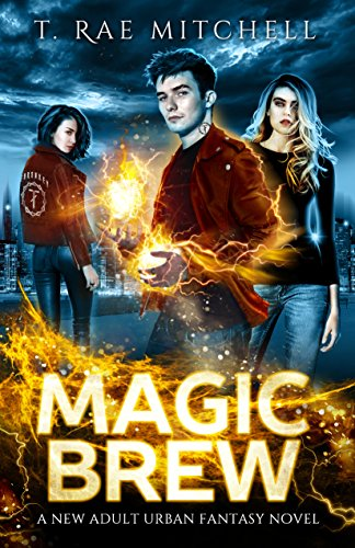 Magic Brew: A New Adult Urban Fantasy Novel by [Mitchell, T. Rae]
