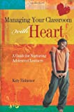 Managing Your Classroom with Heart: A Guide for Nurturing Adolescent Learners, Katy Ridnouer, 1416604626