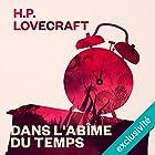 Dans l'abîme du temps   Livre audio Auteur(s) : H. P. Lovecraft Narrateur(s) : Pierre Junières