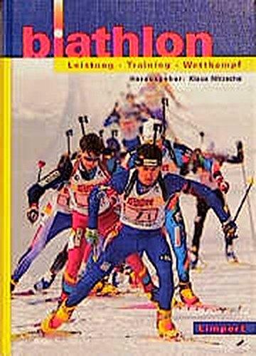 Biathlon: Leistung - Training - Wettkampf: Ein Lehrbuch für Trainer, Übungsleiter und Aktive