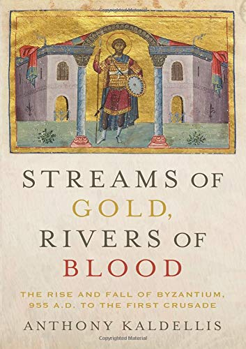Streams of Gold, Rivers of Blood: The Rise and Fall of Byzantium, 955 A.D. to the First Crusade (Onassis Series in Hellenic Culture) (The Fall Of The Byzantine Empire In 1453)