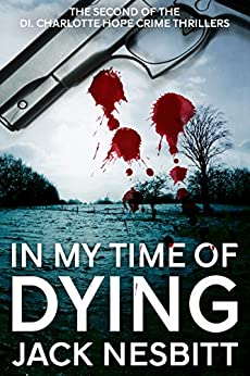 IN MY TIME OF DYING (The second of the DI Charlotte Hope crime thrillers Book 2) by [Nesbitt, Jack]