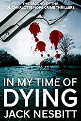 IN MY TIME OF DYING (The second of the DI Charlotte Hope crime thrillers Book 2)