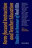 Form-Focused Instruction and Teacher Education - Oxford Applied Linguistics: Studies in Honour of Rod Ellis