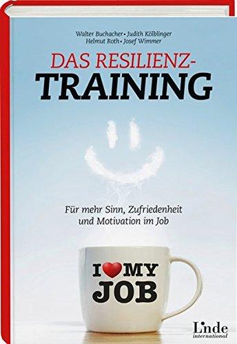 Das Resilienz-Training: Für mehr Sinn, Zufriedenheit und Motivation im Job