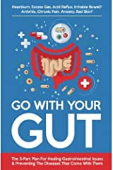 Go With Your Gut: The 5-Part Plan For Healing Gastrointestinal Issues (GERD, IBS, SIBO, Leaky Gut) & Preventing The Diseases (Inflammatory, Autoimmune) That Come With Them
