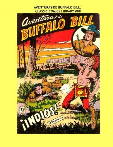 Aventruas De Buffalo Bill: Classic Comics Library #88: Great Spanish Language Comics - The Adventures of Buffalo Bill -- All Stories - No Ads