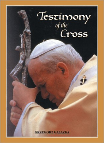 Testimony of the Cross: Meditations and Prayers of His Holiness Pope John Paul II for the Stations of the Cross at the Colosseium Good Friday 2000 (Stations Of The Cross Meditations And Prayers)