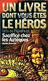 Défis de l'histoire, tome 4 : Sacrifice chez les Aztèques par Brennan