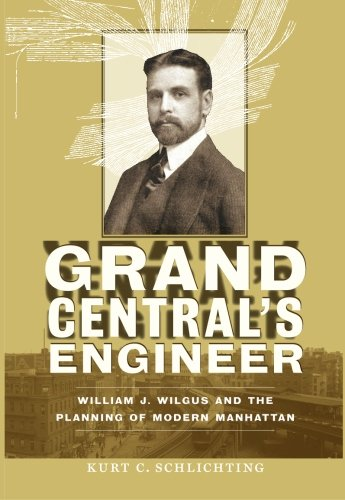 Grand Central Terminal History (Grand Central's Engineer: William J. Wilgus and the Planning of Modern Manhattan (The Johns Hopkins University Studies in Historical and Political Science))