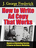 How to Write Ad Copy That Works: A Course in Classic Marketing (Masters of Marketing Secrets Book 6)
