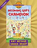 Becoming God's Champion, Kay Arthur and Janna Arndt, 0736925945