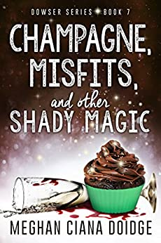 Champagne, Misfits, and Other Shady Magic (Dowser Book 7) by [Doidge, Meghan Ciana]