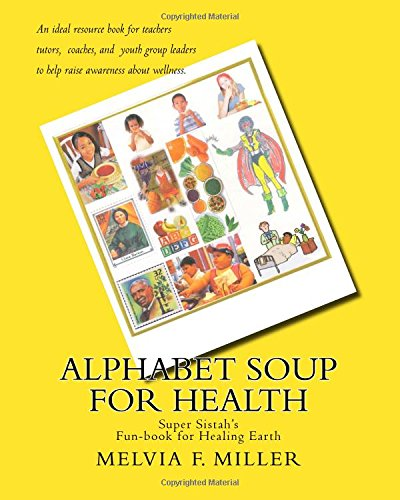Read Online Alphabet Soup for Health: Super Sistah's FUN-BOOK for Healing Earth pdf epub