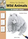 How to Draw Wild Animals in Simple Steps, Jonathan Newey, 1844485730