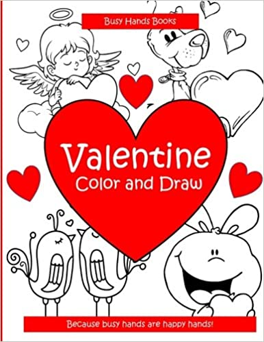 Valentine: Color and Draw: Busy Hands Books: 9781542705981 ...