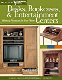 img - for Desks, Bookcases, and Entertainment Centers (Best of WWJ): Working Furniture for Your Home (Best of Woodworker's Journal) book / textbook / text book