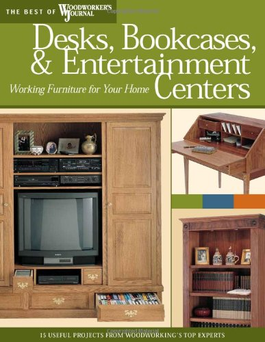 Desks, Bookcases, and Entertainment Centers (Best of WWJ): Working Furniture for Your Home (Best of Woodworker's Journal) pdf epub