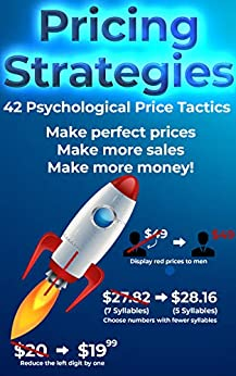 Pricing Strategies. 42 Psychological Price Tactics.: Make perfect prices. Make more sales. Make more money. by [Stefanovic, Ivan]