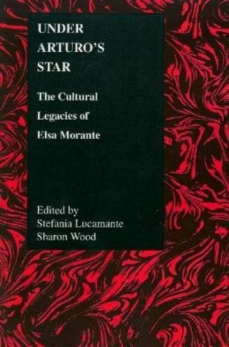 Read Online Under Arturo's Star: The Cultural Legacies of Elsa Morante (Purdue Studies in Romance Literatures) pdf