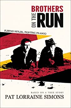 Brothers on the Run: Fleeing Hitler, Fighting Franco by [Simons, Pat Lorraine]