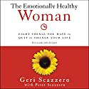 The Emotionally Healthy Woman: Eight Things You Have to Quit to Change Your Life Hörbuch von Gerri Scazzero Gesprochen von: Charity Spencer
