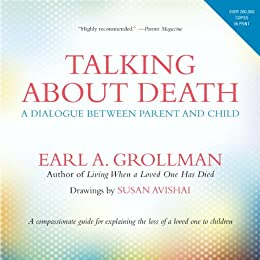 Talking about Death: A Dialogue between Parent and Child by [Grollman, Earl A.]