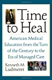 Time to Heal, Kenneth M. Ludmerer, 0195181360