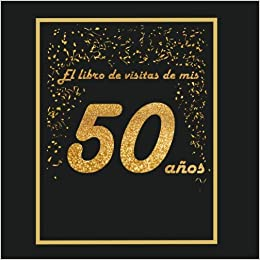 El libro de visitas de mis 50 años (Spanish Edition): Arturo ...
