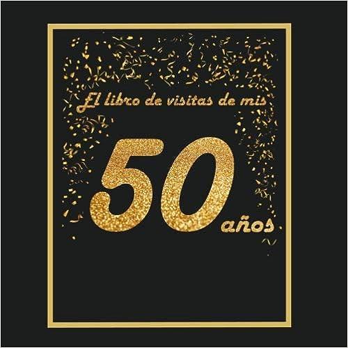 El Libro De Visitas De Mis 50 Años por Arturo Tigul