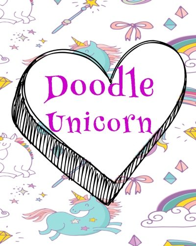 "Doodle Unicorn: Blank Journals To Write In, Doodle In, Draw In Or Sketch In, 8"" X 10"", 150 Unlined Blank Pages (Blank Notebook & Diary)"