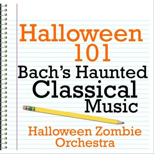 Halloween 101 - Bach's Haunted Classical Music
