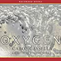 Oxygen: A Novel Audiobook by Carol Wiley Cassella Narrated by Jennifer Ikeda